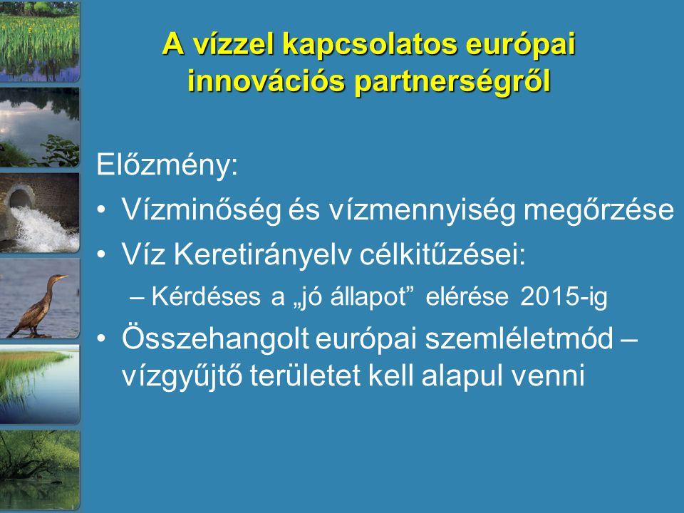"""A vízzel kapcsolatos európai innovációs partnerségről Előzmény: Vízminőség és vízmennyiség megőrzése Víz Keretirányelv célkitűzései: –Kérdéses a """"jó állapot elérése 2015-ig Összehangolt európai szemléletmód – vízgyűjtő területet kell alapul venni"""
