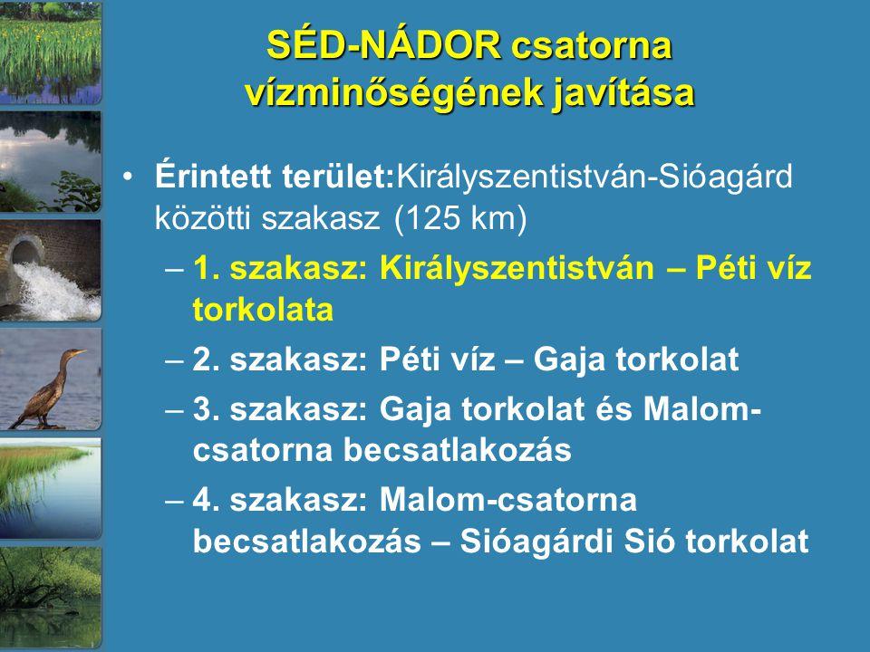 SÉD-NÁDOR csatorna vízminőségének javítása Érintett terület:Királyszentistván-Sióagárd közötti szakasz (125 km) –1. szakasz: Királyszentistván – Péti