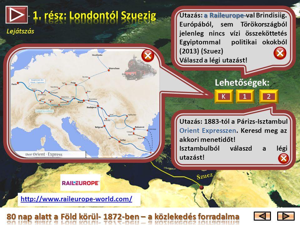 Lejátszás London Torino Brindisi Szuez Párizs 7 nap http://www.raileurope-world.com/ Lehetőségek: 1 2 K a Raileurope- Utazás: a Raileurope-val Brindisiig.