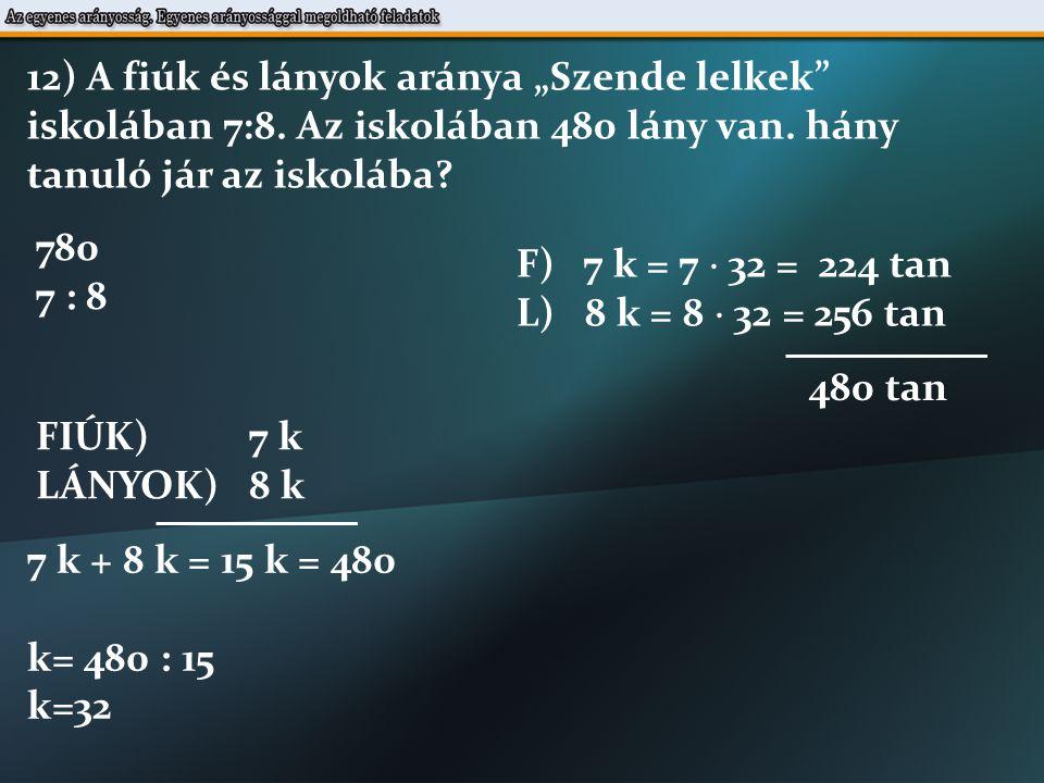 8 m 2400 din 12 m x din 8 : 12 = 2400 : x 13) 8m vászonért 2400 dinárt kell fizetni.
