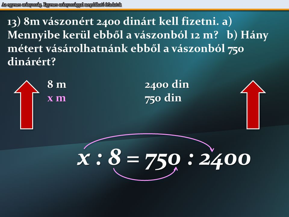 8 m 2400 din x m 750 din x : 8 = 750 : 2400 13) 8m vászonért 2400 dinárt kell fizetni.