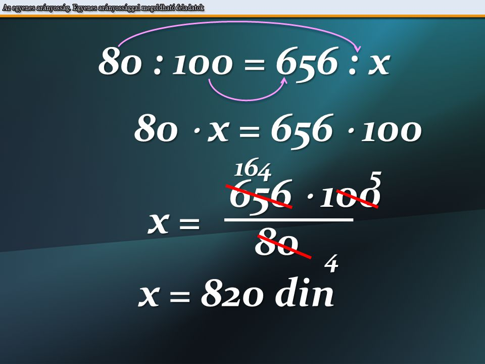80 : 100 = 656 : x 80  x = 656  100 656  100 x = 80 x = 820 din 164 4 5