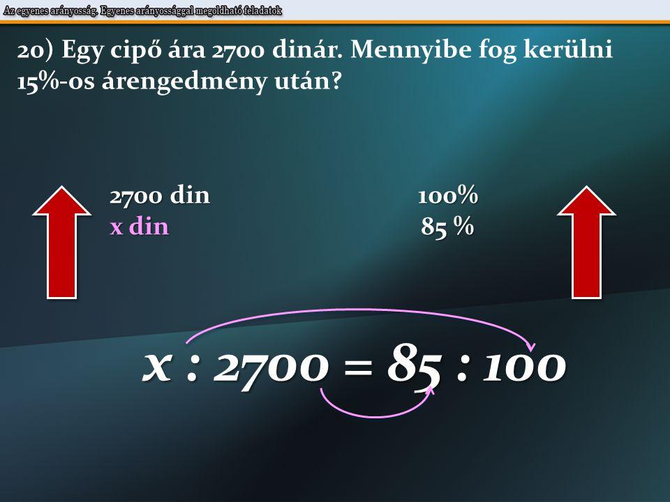 x : 2700 = 85 : 100 100  x = 2700  85 2700  85 x = 100 x = 2295 din