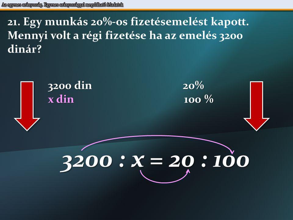 3200 din 20% x din 100 % 3200 : x = 20 : 100 21. Egy munkás 20%-os fizetésemelést kapott.