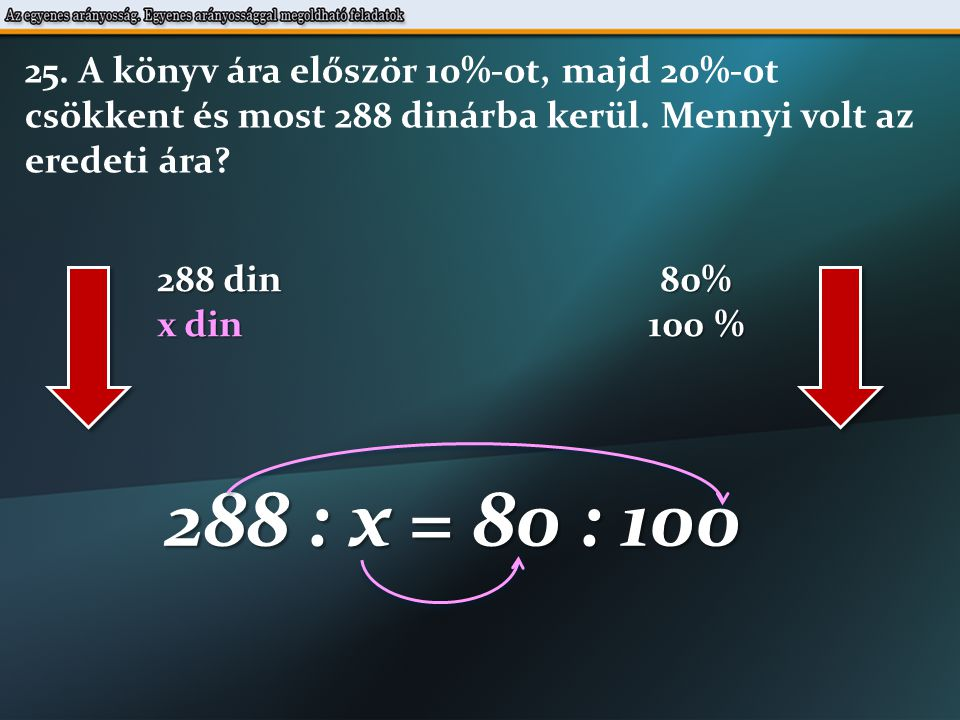 288 : x = 80 : 100 80  x = 288  100 288  100 x = 80 x = 360 din 36