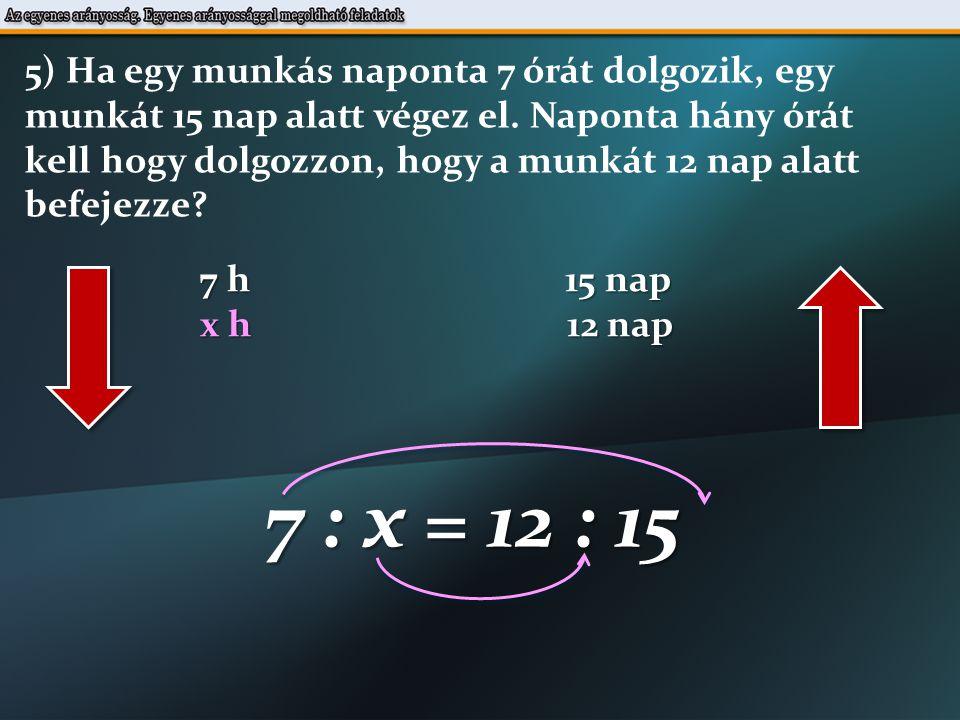 7 : x = 12 : 15 12  x = 7  15 7  15 x = 12121212 54 x = 35/4 h = 8h 45 min