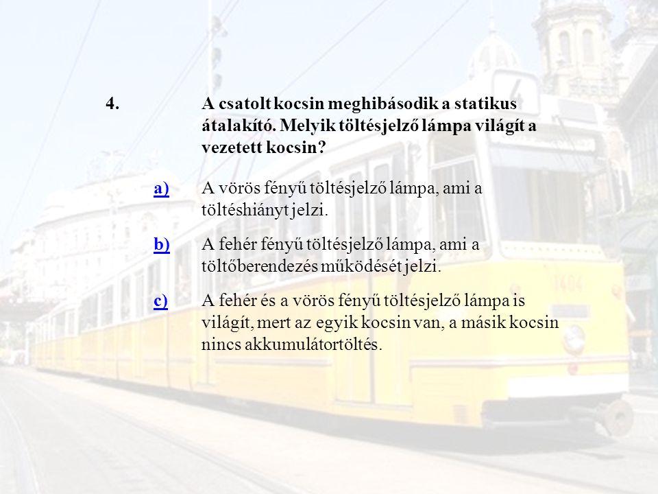 4.A csatolt kocsin meghibásodik a statikus átalakító. Melyik töltésjelző lámpa világít a vezetett kocsin? a)A vörös fényű töltésjelző lámpa, ami a töl