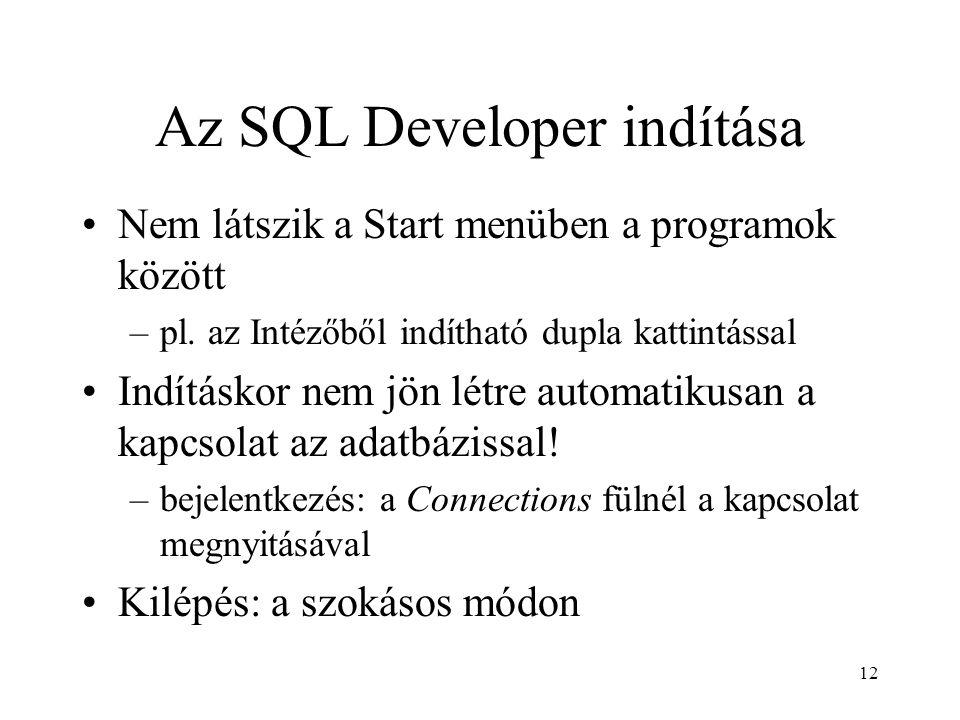12 Az SQL Developer indítása Nem látszik a Start menüben a programok között –pl. az Intézőből indítható dupla kattintással Indításkor nem jön létre au