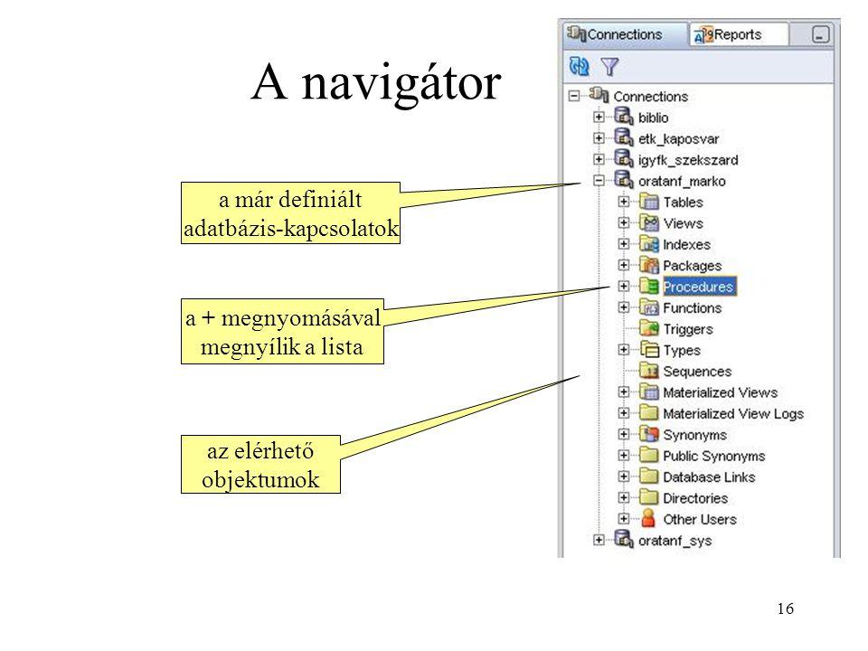 16 A navigátor a + megnyomásával megnyílik a lista a már definiált adatbázis-kapcsolatok az elérhető objektumok