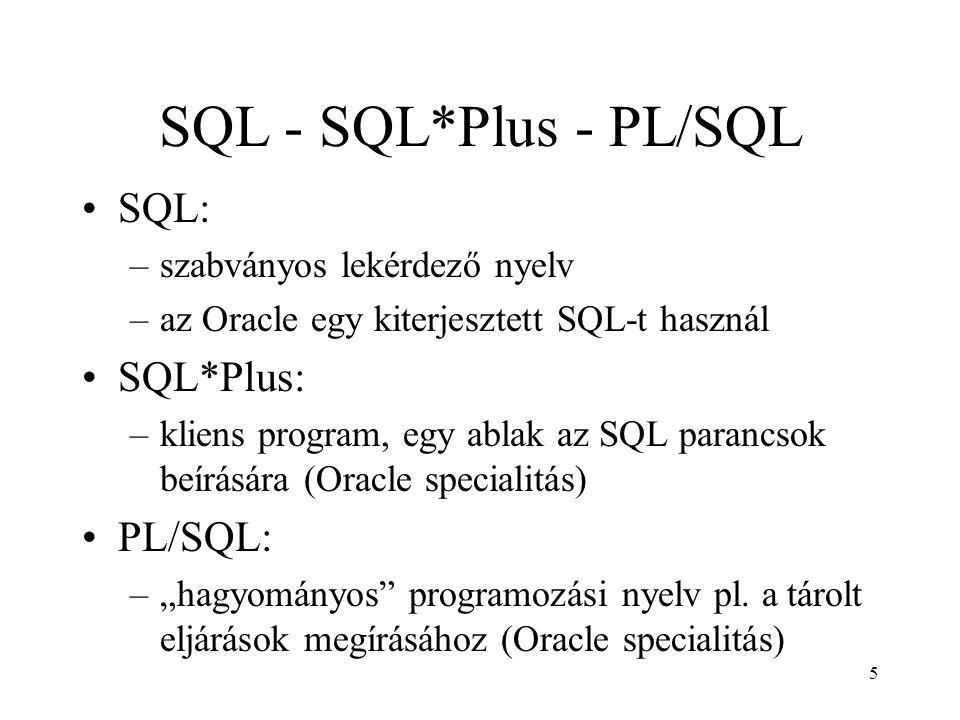 """5 SQL - SQL*Plus - PL/SQL SQL: –szabványos lekérdező nyelv –az Oracle egy kiterjesztett SQL-t használ SQL*Plus: –kliens program, egy ablak az SQL parancsok beírására (Oracle specialitás) PL/SQL: –""""hagyományos programozási nyelv pl."""