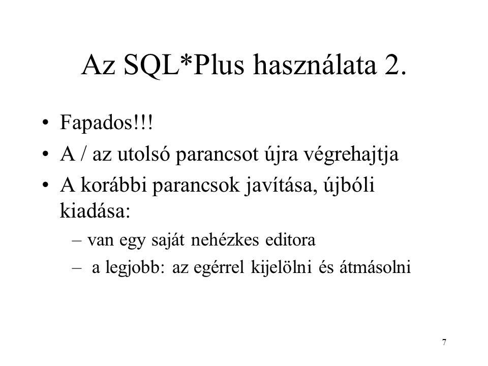 7 Az SQL*Plus használata 2. Fapados!!! A / az utolsó parancsot újra végrehajtja A korábbi parancsok javítása, újbóli kiadása: –van egy saját nehézkes