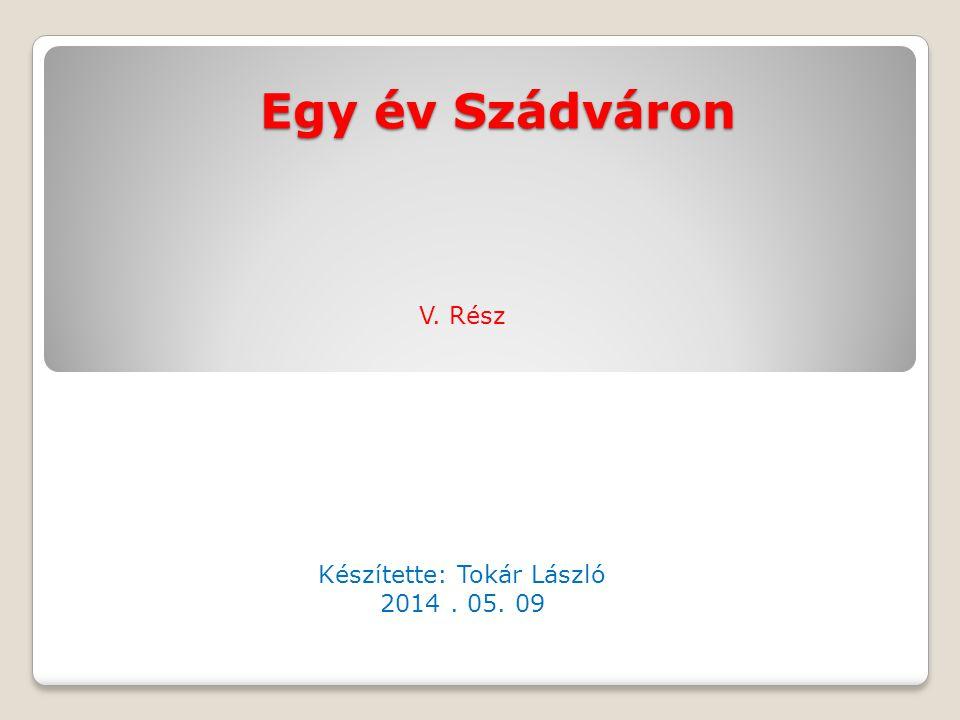 Egy év Szádváron V. Rész Készítette: Tokár László 2014. 05. 09
