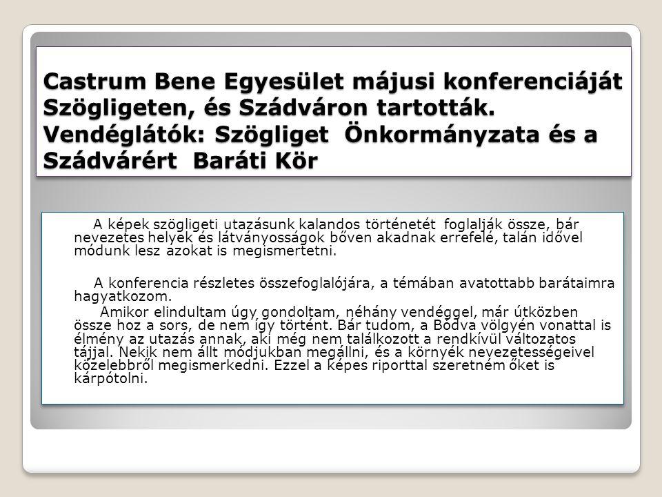 Castrum Bene Egyesület májusi konferenciáját Szögligeten, és Szádváron tartották.