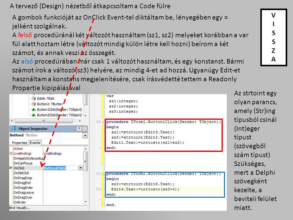 A tervező (Design) nézetből átkapcsoltam a Code fülre A gombok funkcióját az OnClick Event-tel diktáltam be, lényegében egy = jelként szolgálnak.