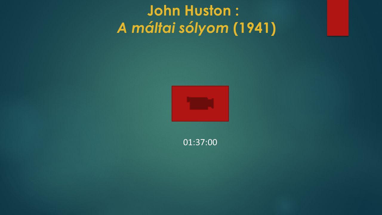 John Huston : A máltai sólyom (1941) 01:37:00