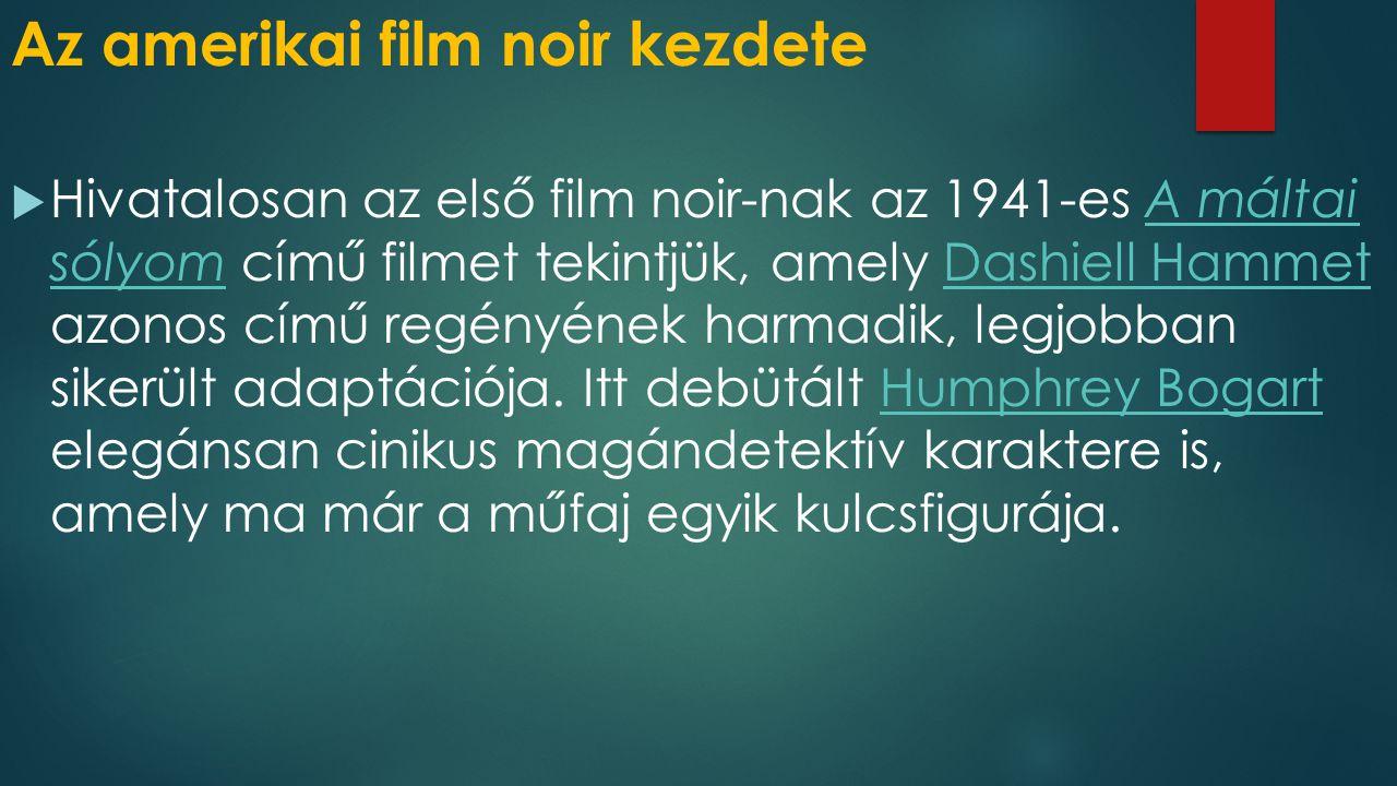 Az amerikai film noir kezdete  Hivatalosan az első film noir-nak az 1941-es A máltai sólyom című filmet tekintjük, amely Dashiell Hammet azonos című