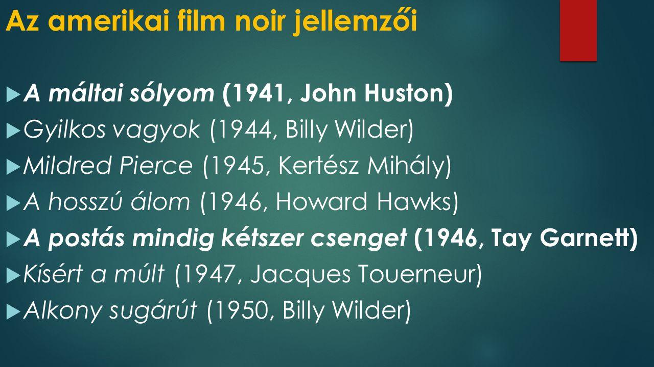 Az amerikai film noir jellemzői  A máltai sólyom (1941, John Huston)  Gyilkos vagyok (1944, Billy Wilder)  Mildred Pierce (1945, Kertész Mihály) 