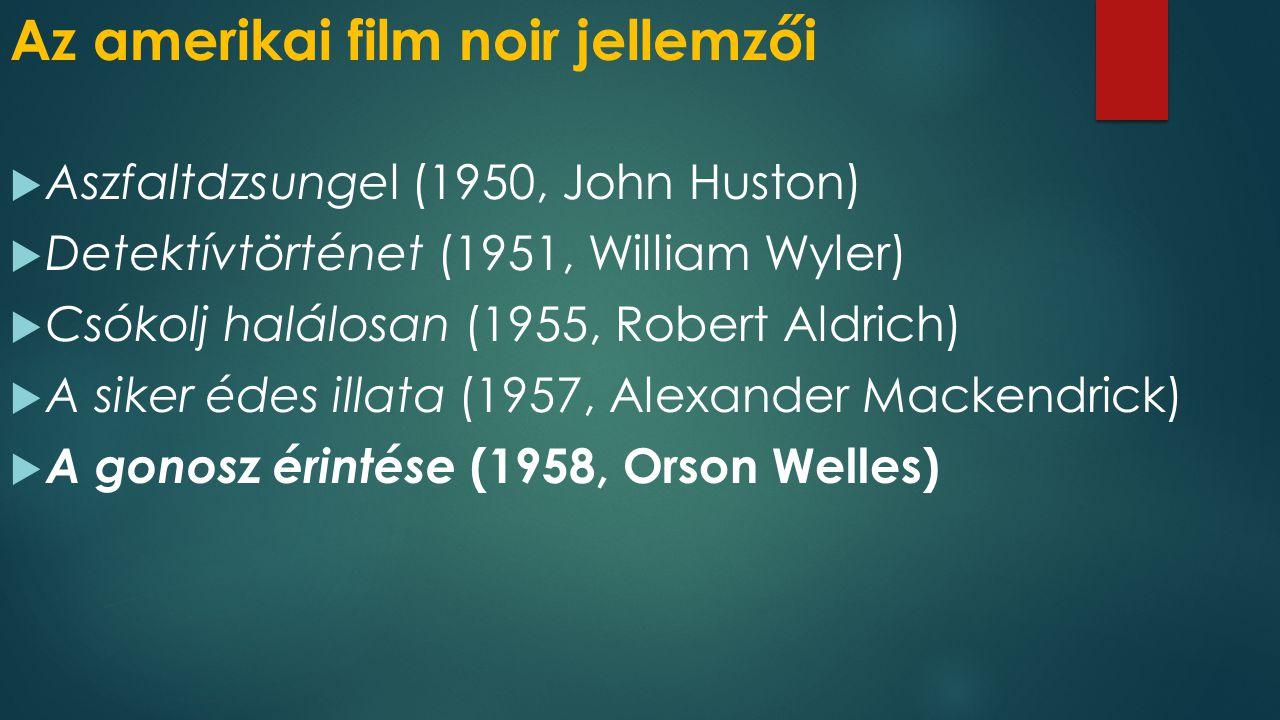 Az amerikai film noir jellemzői  Aszfaltdzsungel (1950, John Huston)  Detektívtörténet (1951, William Wyler)  Csókolj halálosan (1955, Robert Aldri