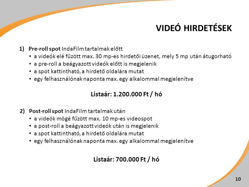 VIDEÓ HIRDETÉSEK 1)Pre-roll spot IndaFilm tartalmak előtt a videók elé fűzött max. 30 mp-es hirdetői üzenet, mely 5 mp után átugorható a pre-roll a be