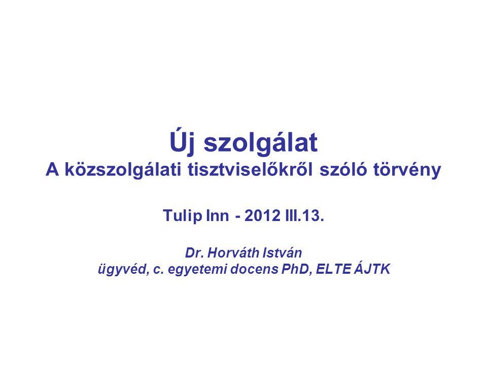Új szolgálat A közszolgálati tisztviselőkről szóló törvény Tulip Inn - 2012 III.13.