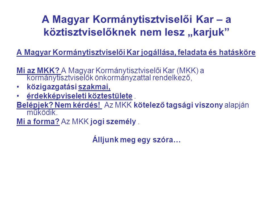 """A Magyar Kormánytisztviselői Kar – a köztisztviselőknek nem lesz """"karjuk A Magyar Kormánytisztviselői Kar jogállása, feladata és hatásköre Mi az MKK."""
