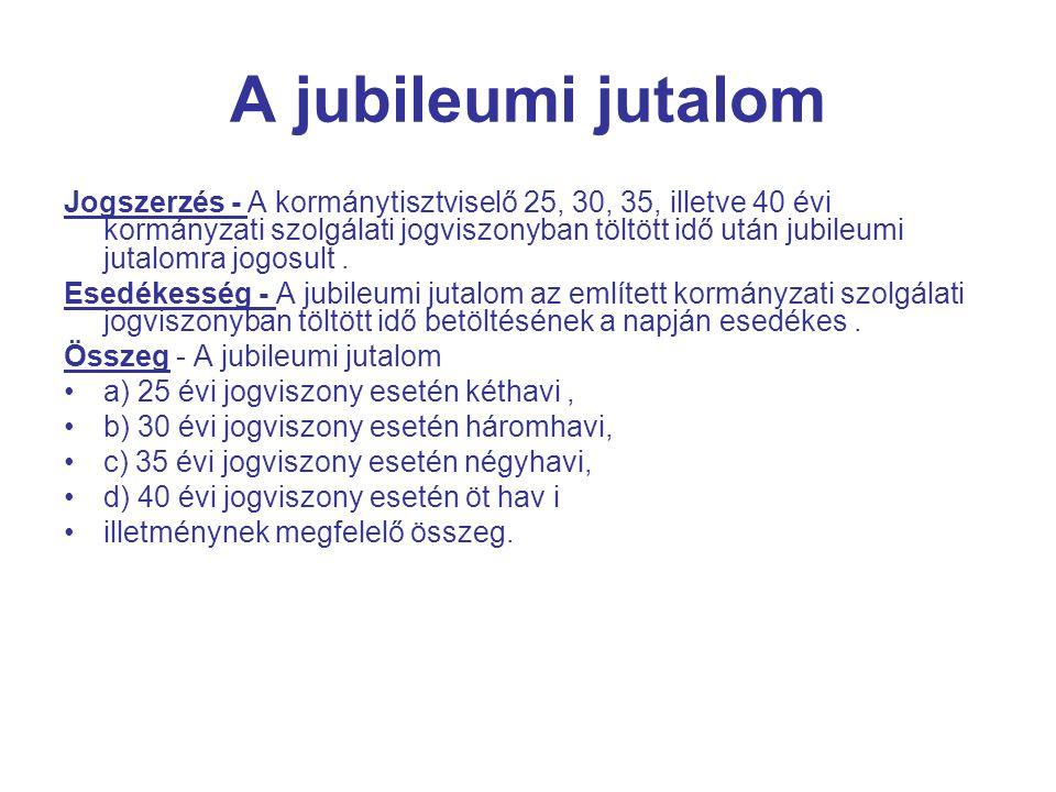 A jubileumi jutalom Jogszerzés - A kormánytisztviselő 25, 30, 35, illetve 40 évi kormányzati szolgálati jogviszonyban töltött idő után jubileumi jutalomra jogosult.