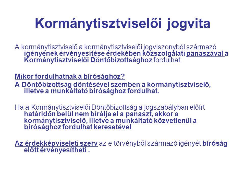 Kormánytisztviselői jogvita A kormánytisztviselő a kormánytisztviselői jogviszonyból származó igényének érvényesítése érdekében közszolgálati panaszával a Kormánytisztviselői Döntőbizottsághoz fordulhat.