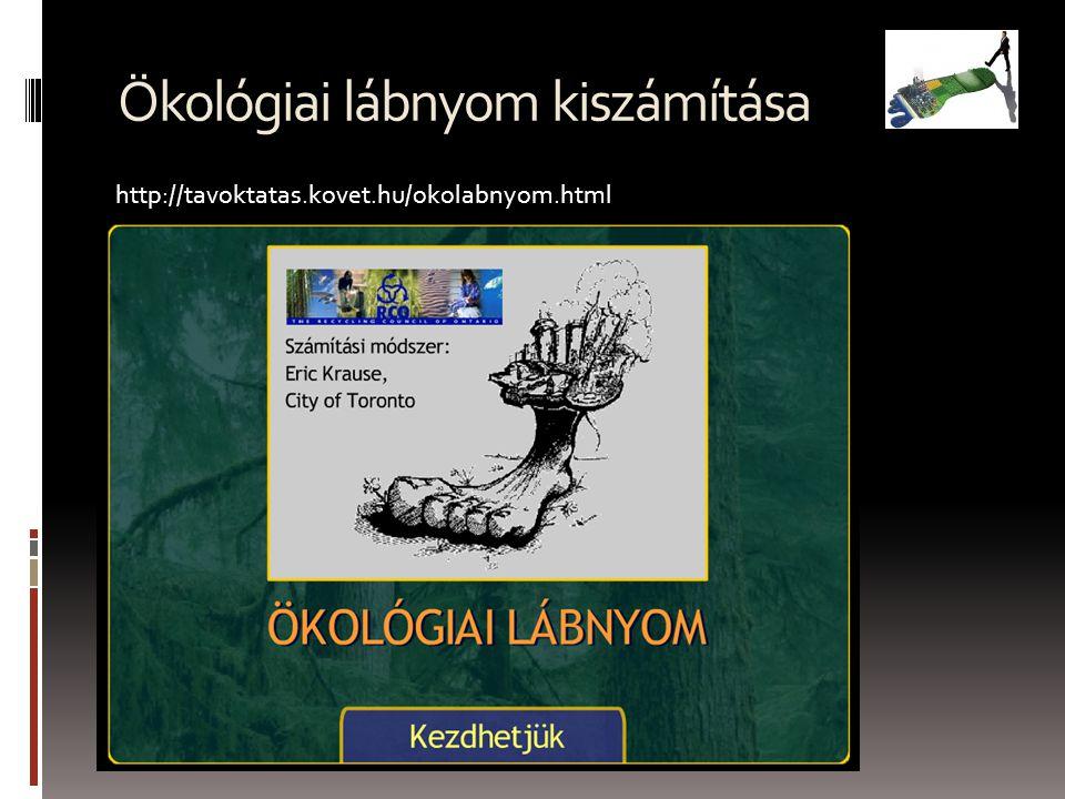 Ökológiai lábnyom kiszámítása http://tavoktatas.kovet.hu/okolabnyom.html