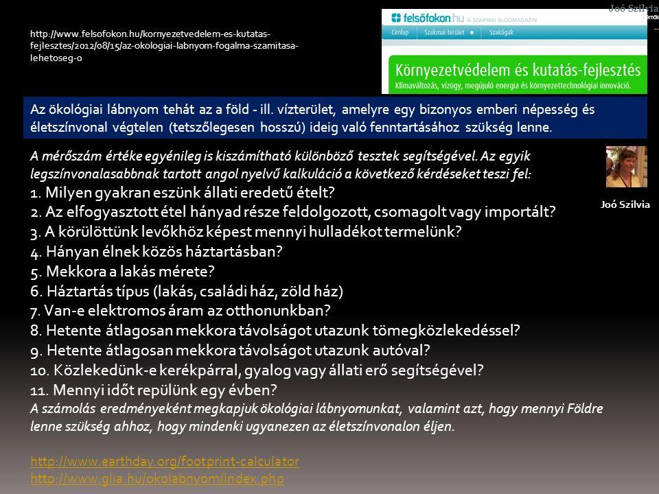http://www.felsofokon.hu/kornyezetvedelem-es-kutatas- fejlesztes/2012/08/15/az-okologiai-labnyom-fogalma-szamitasa- lehetoseg-0 Az ökológiai lábnyom tehát az a föld - ill.