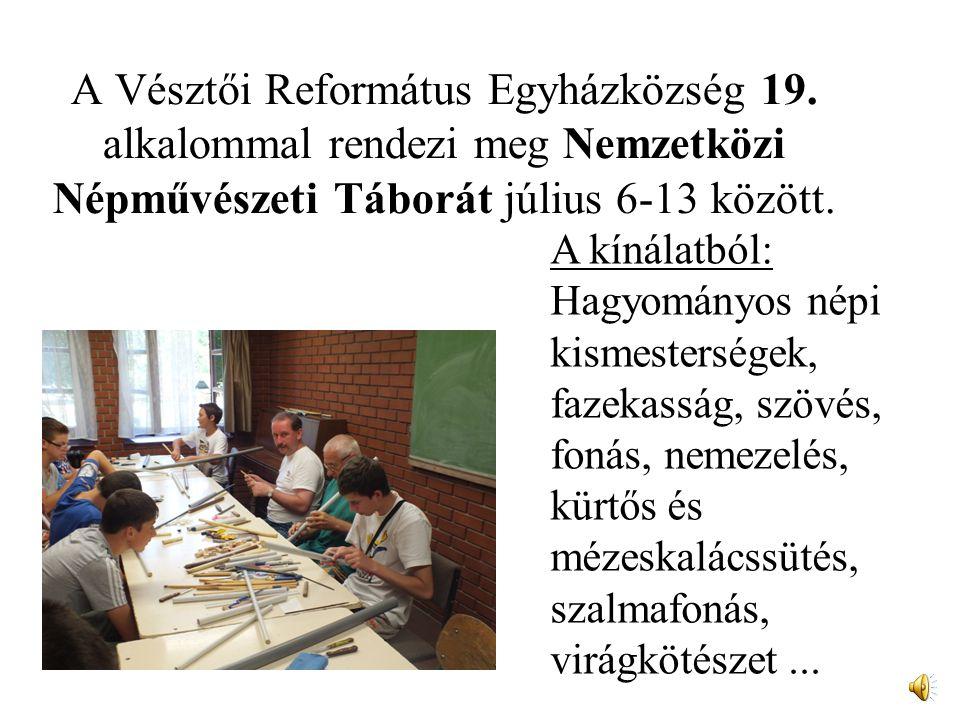 A Vésztői Református Egyházközség 19. alkalommal rendezi meg Nemzetközi Népművészeti Táborát július 6-13 között. A kínálatból: Hagyományos népi kismes