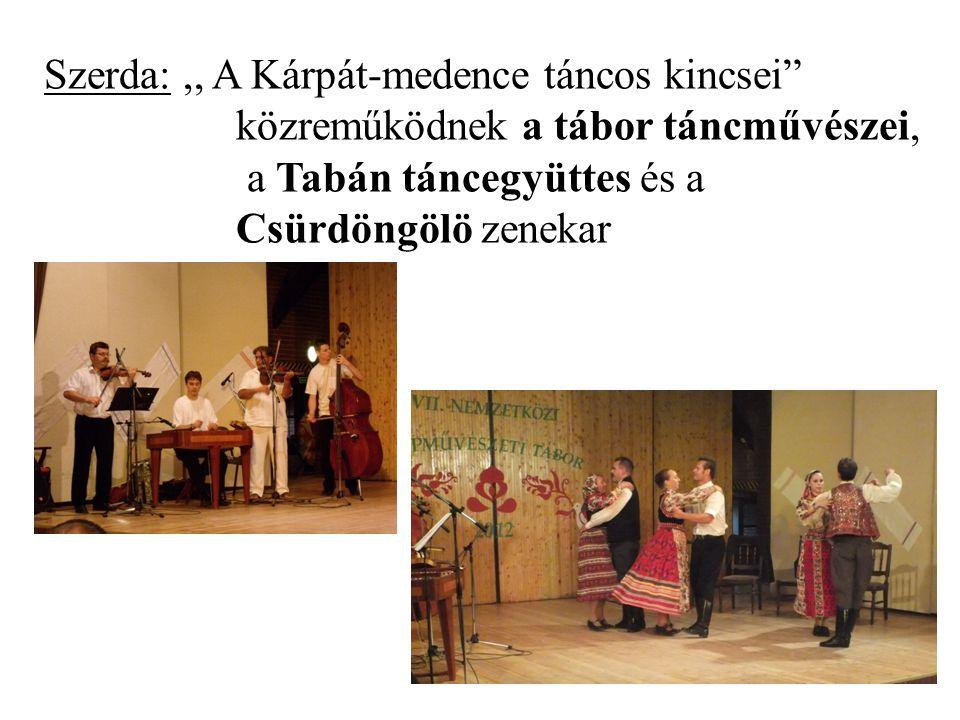 """Szerda:,, A Kárpát-medence táncos kincsei"""" közreműködnek a tábor táncművészei, a Tabán táncegyüttes és a Csürdöngölö zenekar"""
