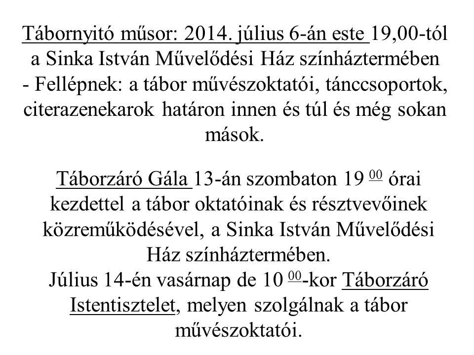 Táborzáró Gála 13-án szombaton 19 00 órai kezdettel a tábor oktatóinak és résztvevőinek közreműködésével, a Sinka István Művelődési Ház színháztermébe