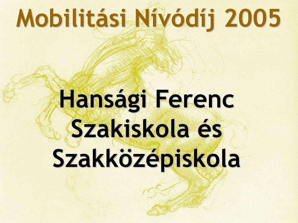 Mobilitási Nívódíj 2005 Magyar Gyula Kertészeti Szakközépiskola és Szakiskola Hansági Ferenc Szakiskola és Szakközépiskola