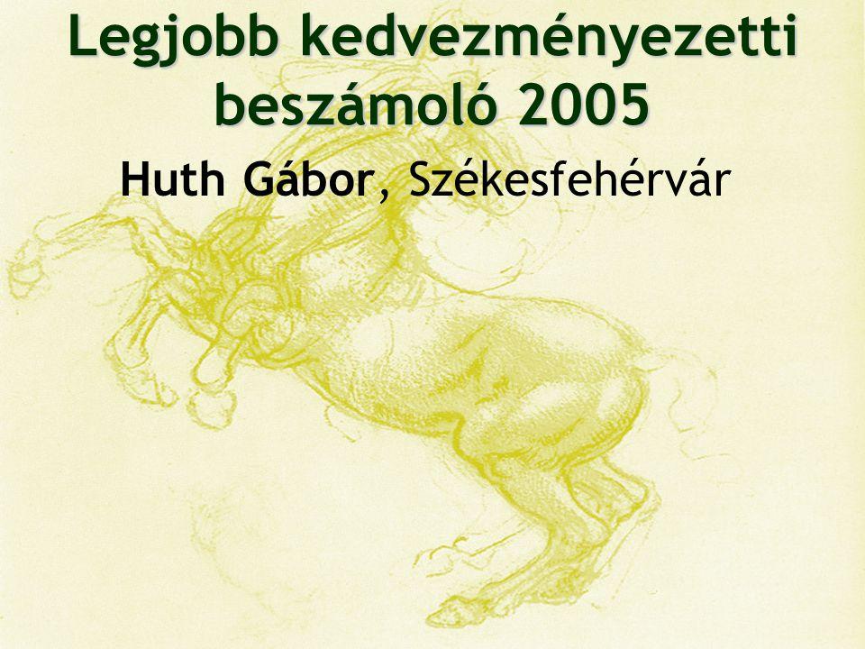 Legjobb kedvezményezetti beszámoló 2005 Huth Gábor, Székesfehérvár Szlatincsán Balázs, Salgótarján
