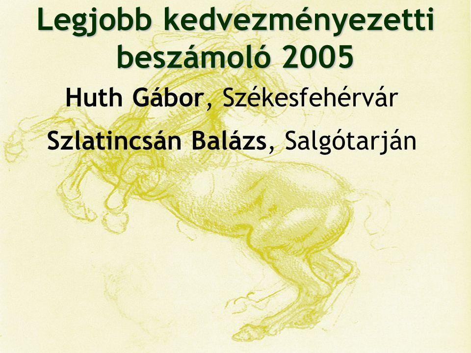 Legjobb kedvezményezetti beszámoló 2005 Huth Gábor, Székesfehérvár Szlatincsán Balázs, Salgótarján Nagy Zsanett, Zalacsány