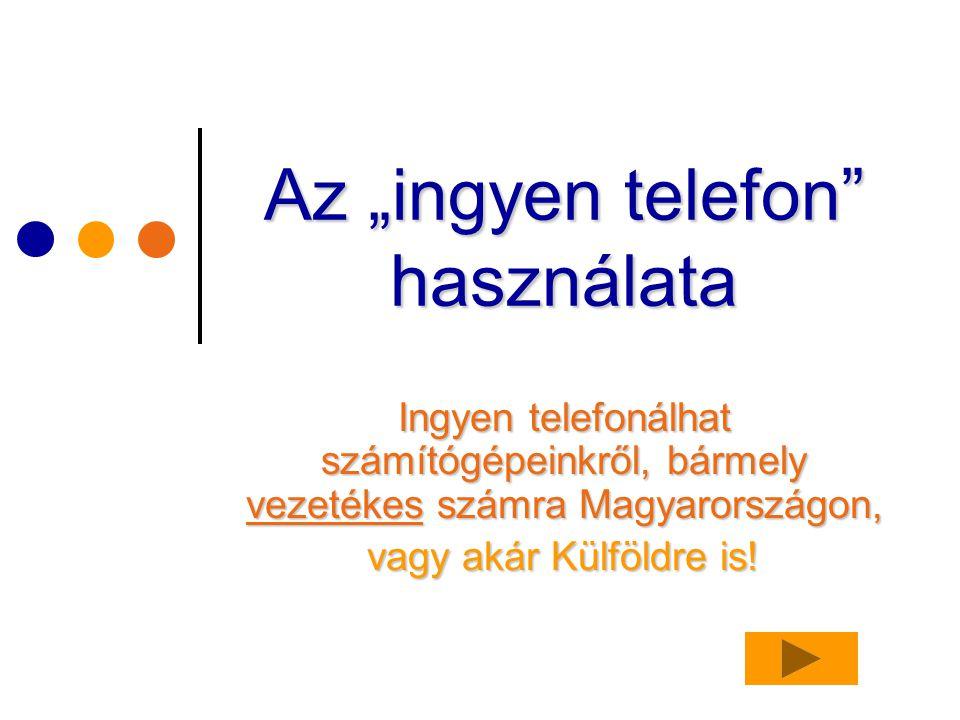 """Az """"ingyen telefon használata Ingyen telefonálhat számítógépeinkről, bármely vezetékes számra Magyarországon, vagy akár Külföldre is!"""