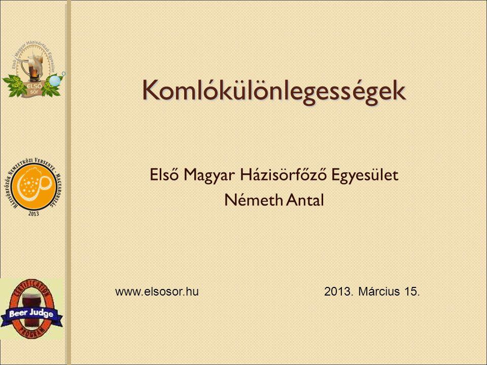 Komlókülönlegességek Első Magyar Házisörfőző Egyesület Németh Antal 2013. Március 15.www.elsosor.hu