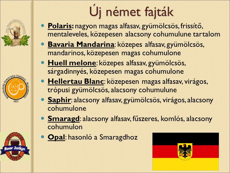 Új német fajták Polaris: nagyon magas alfasav, gyümölcsös, frissítő, mentaleveles, közepesen alacsony cohumulune tartalom Bavaria Mandarina: közepes a