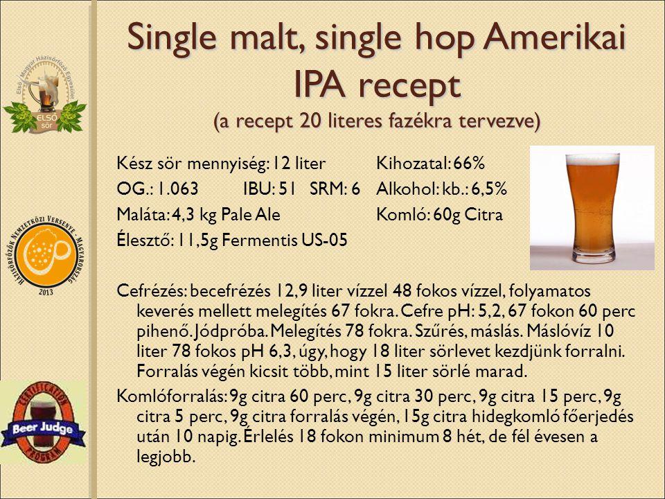 Single malt, single hop Amerikai IPA recept (a recept 20 literes fazékra tervezve) Kész sör mennyiség: 12 literKihozatal: 66% OG.: 1.063IBU: 51 SRM: 6