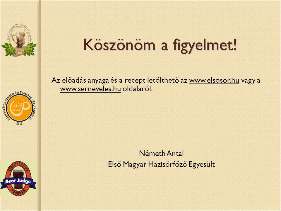 Köszönöm a figyelmet! Az előadás anyaga és a recept letölthető az www.elsosor.hu vagy a www.serneveles.hu oldalaról. Németh Antal Első Magyar Házisörf