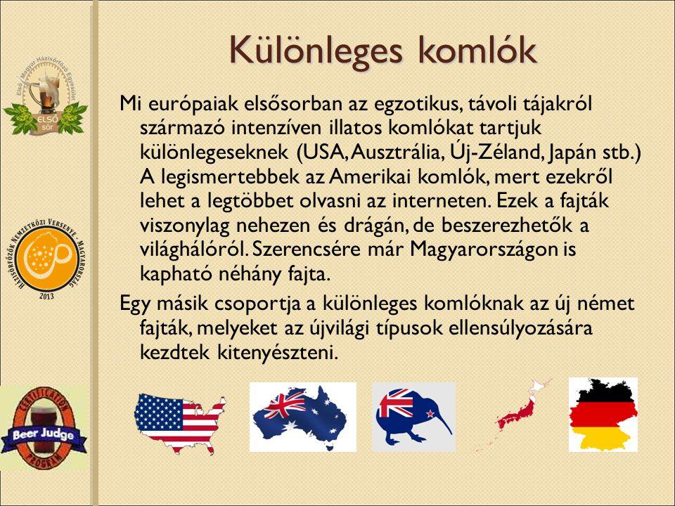 Különleges komlók Mi európaiak elsősorban az egzotikus, távoli tájakról származó intenzíven illatos komlókat tartjuk különlegeseknek (USA, Ausztrália,