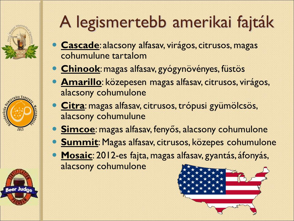 A legismertebb amerikai fajták Cascade: alacsony alfasav, virágos, citrusos, magas cohumulune tartalom Chinook: magas alfasav, gyógynövényes, füstös A