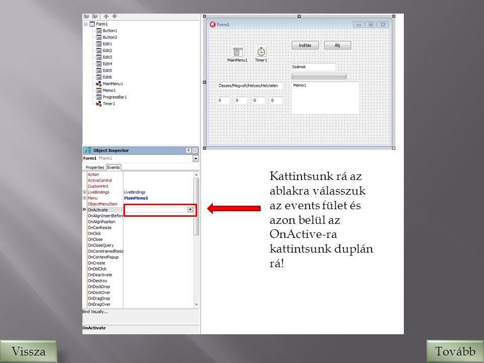 Kattintsunk rá az ablakra válasszuk az events fület és azon belül az OnActive-ra kattintsunk duplán rá.
