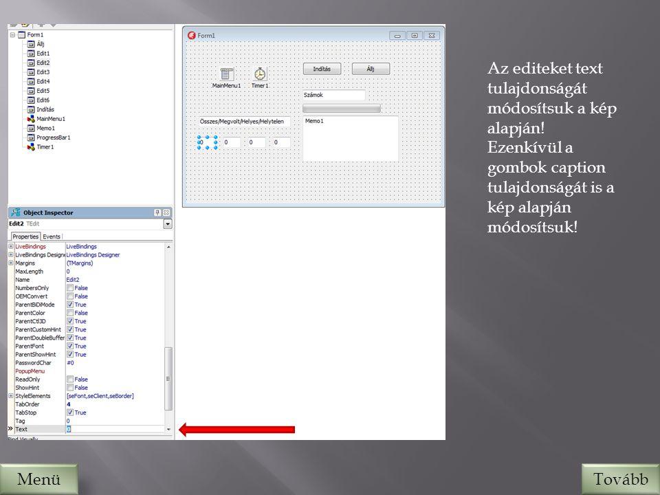 TovábbMenü Az editeket text tulajdonságát módosítsuk a kép alapján.