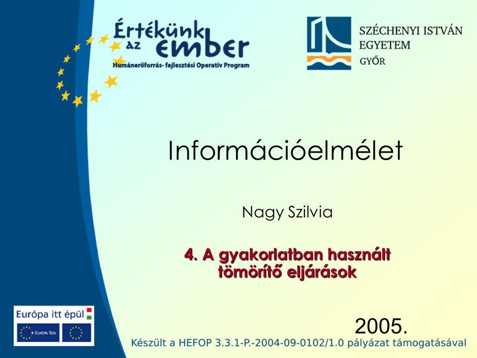 2005. Információelmélet Nagy Szilvia 4. A gyakorlatban használt tömörítő eljárások
