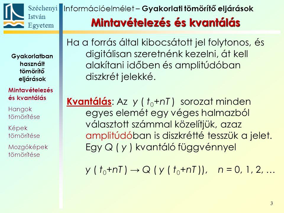 Széchenyi István Egyetem 4 A mintavételezési tétel szerint egy B sávra kor- látozott jelet legalább (1/  )  B frekvenciá- val kell mintavételezni, azaz a mintavéte- lezési időre igaz, hogy Legyen egy B sávra korlátozott jelünk.