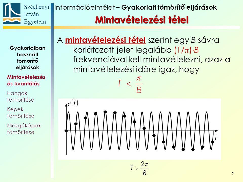 Széchenyi István Egyetem 7 Gyakorlatban használt tömörítő eljárások Mintavételezés és kvantálás Hangok tömörítése Képek tömörítése Mozgóképek tömörítése Információelmélet – Gyakorlati tömörítő eljárások A mintavételezési tétel szerint egy B sávra korlátozott jelet legalább (1/  )  B frekvenciával kell mintavételezni, azaz a mintavételezési időre igaz, hogy Mintavételezési tétel