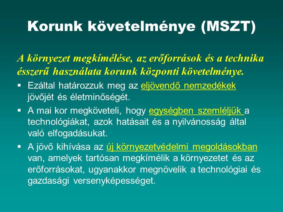 Korunk követelménye (MSZT) A környezet megkímélése, az erőforrások és a technika ésszerű használata korunk központi követelménye.