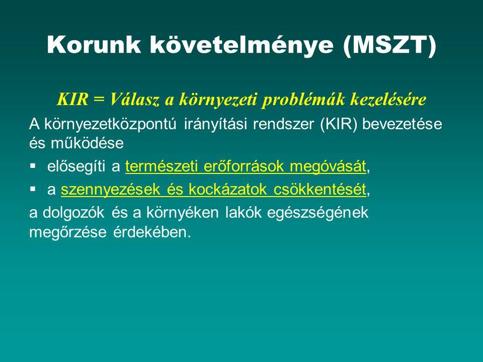 Korunk követelménye (MSZT) KIR = Válasz a környezeti problémák kezelésére A környezetközpontú irányítási rendszer (KIR) bevezetése és működése  elősegíti a természeti erőforrások megóvását,  a szennyezések és kockázatok csökkentését, a dolgozók és a környéken lakók egészségének megőrzése érdekében.