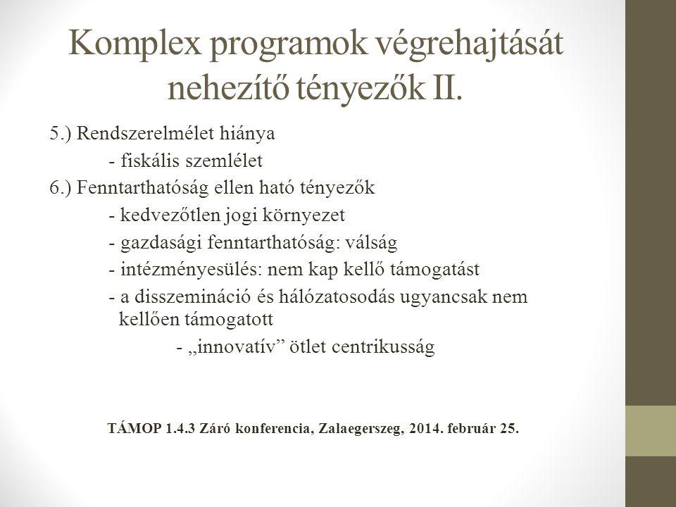Komplex programok végrehajtását nehezítő tényezők II. 5.) Rendszerelmélet hiánya - fiskális szemlélet 6.) Fenntarthatóság ellen ható tényezők - kedvez